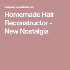 Homemade Hair Reconstructor - New Nostalgia