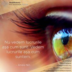 Nu vedem lucrurile așa cum sunt. Vedem lucrurile așa cum suntem. ~ Anais Nin #heartfulness #cunoaste_cu_inima #hfnro Heartfulness România - Google+ Anais Nin, Insta Posts, Wisdom, Signs, Google, Characters, Shop Signs, Sign