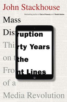 Mass Disruption by John Stackhouse, Click to Start Reading eBook, Drawing on his thirty years in newspapers, the former editor-in-chief of The Globe and Mail examines