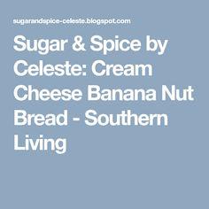 Sugar & Spice by Celeste: Cream Cheese Banana Nut Bread - Southern Living
