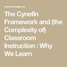 The Cynefin Framework and (the Complexity of) Classroom Instruction : Why We Learn