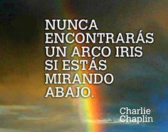 """""""Nunca encontrarás un Arco Iris si estás mirando abajo"""" Chaplin #frases"""