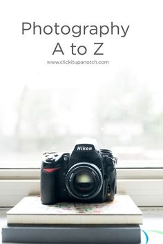 Everything you need to know about photography - Photography A to Z