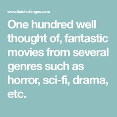 One hundred well thought of, fantastic movies from several genres such as horror, sci-fi, drama, etc. Gia Movie, The Skeleton Twins, The Kid 1921, Kung Fu Hustle, Mary And Max, Star Trek Ii, The Road Warriors, The Virgin Suicides, Thelma Louise