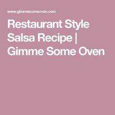 Restaurant Style Salsa Recipe | Gimme Some Oven