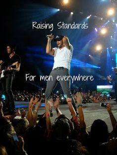 Luke Bryan - Raising Standards for men everywhere!  Country man