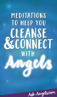 Meditations to Help You Cleanse and Connect With Angels!