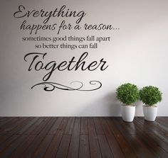 Everything happens for a reason...sometimes good things fall apart so great things can fall together Vinyl Lettering Wall Decal on Etsy, $25.00