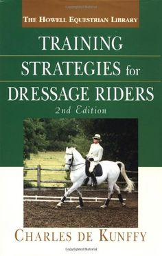Training Strategies for Dressage Riders by Charles de Kunffy.