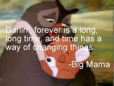 """Darlin', forever is a long, long time, and time has a way of changing things."" Love Fox and the Hound!"