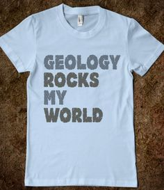 Geology Rocks My World - cool #tshirt for geologists