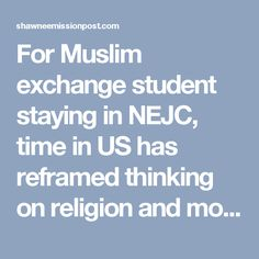For Muslim exchange student staying in NEJC, time in US has reframed thinking on religion and morality