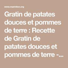 Gratin de patates douces et pommes de terre : Recette de Gratin de patates douces et pommes de terre - Marmiton