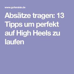 Absätze tragen: 13 Tipps um perfekt auf High Heels zu laufen