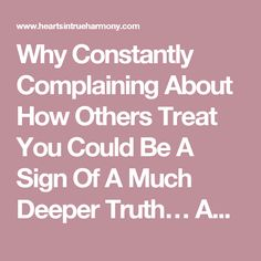 Why Constantly Complaining About How Others Treat You Could Be A Sign Of A Much Deeper Truth… About Yourself