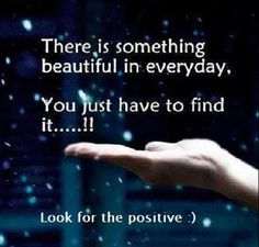 If you look for the good the uplifting the positive the joyful you will find it.
