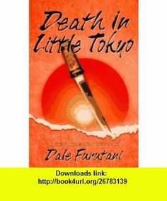 Death in Little Tokyo A Ken Tanaka Mystery (9780312145804) Dale Furutani , ISBN-10: 0312145802  , ISBN-13: 978-0312145804 ,  , tutorials , pdf , ebook , torrent , downloads , rapidshare , filesonic , hotfile , megaupload , fileserve