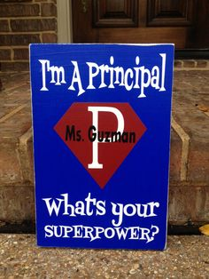 I'm A Principal What's Your Superpower -  Custom Principal Gift Personalized Sign