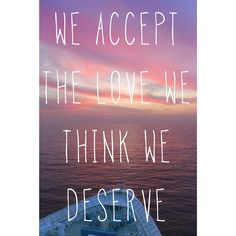 We accept the love we think we deserve - quote of the day