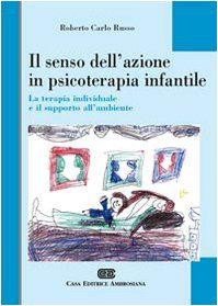 Il senso dell'azione in psicoterapia infantile: La terapia individuale e il supporto all'ambiente: Roberto C. Russo: 9788840813967: Amazon.com: Books