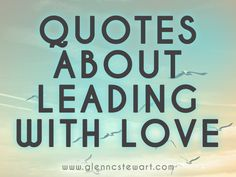 "Encouragement for Pastors  Leadership Development  PERSONAL DEVELOPMENT  Spiritual Encouragement     Saturday Quotes: Leading with Love   Have you ever heard of the terms ""love leadership"" or ""servant leadership?""  Servant leadership refers to the reverse"