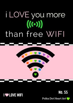I Love You More Than Free WIFI. For all internet fans! Created by Polka Dot Heart Art.