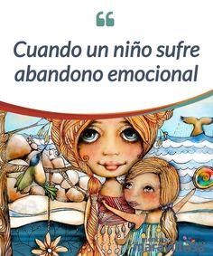 Cuando un niño sufre abandono emocional Cuando un niño siente #abandono emocional sufre una falta de respuesta a las necesidades #emocionales que puede crearle déficit a nivel #psicológico y físico. #Psicología