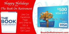 Happy Holidays From The Book On Retirement! Enter to Win a $500 Visa Gift Card just by liking and sharing our page. 10 Winners will be picked on December 23rd, 2015. Get Bonus entries when you Share!