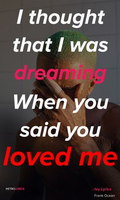 Frank Ocean - Ivy Lyrics and Quotes I thought that I was dreaming When you said… Song Lyric Quotes, Me Quotes, Music Lyrics, Qoutes, Frank Ocean Tattoo, Frank Ocean Wallpaper, Frank Ocean Quotes, My Emotions, Feelings