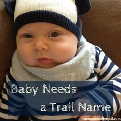 HELP WANTED: Mommy bloggers love a good alias for their kiddos...help us give our little one a trail name! We'd love your input!