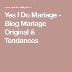 Yes I Do Mariage - Blog Mariage Original & Tendances