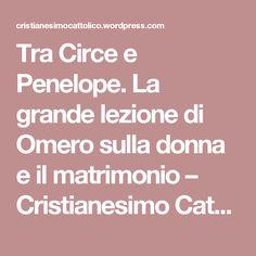 Tra Circe e Penelope. La grande lezione di Omero sulla donna e il matrimonio – Cristianesimo Cattolico
