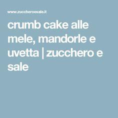 crumb cake alle mele, mandorle e uvetta | zucchero e sale