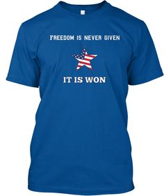 """Freedom is never given, it is won."" fourth of july 2014 - #fourthofjuly #independenceday #tshirt"