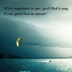 If it's important to you, you'll find a way If not... you'll find an excuse #xhyperactive, #motivation, #inspiration
