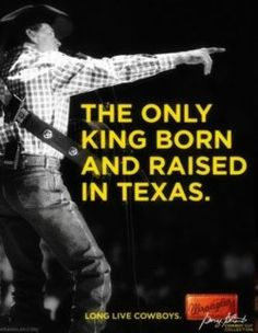 George Strait — Born and raised in Texas KING GEORGE!!