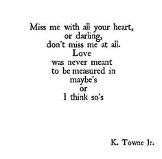 Miss me with all of your heart. Please.
