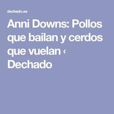 Anni Downs: Pollos que bailan y cerdos que vuelan ‹ Dechado