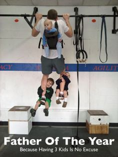 133to100:    leanmeanworkoutmachine:    fitnesspaysoff:    No excuses!    This is adorable. And awesome.     oh my gosh how cute! This will be me, except i cannot do a pull up yet and i don't want 3 kids…    Setting the ezample for his children...