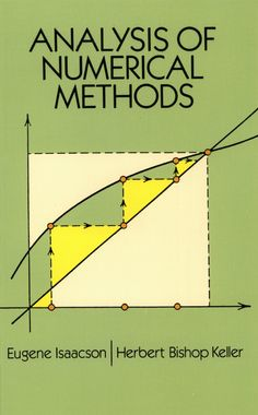 Analysis of Numerical Methods by Eugene Isaacson  This excellent text for advanced undergraduates and graduate students covers norms, numerical solution of linear systems and matrix factoring, iterative solutions of nonlinear equations, eigenvalues and eigenvectors, polynomial approximation, and other topics. It offers a careful analysis and stresses techniques for developing new methods, plus many examples and problems. 1966 edition.