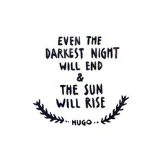 """""""Even the darkest night will end & the sun will rise."""" - Victor Hugo quote from Les Misérables Pretty Whiskey by Alex Sautter (@prettywhiskey) on Instagram: www.prettywhiskey.com   #prettywhiskey"""""""