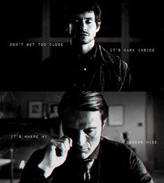 Don't get too close, it's dark inside...it's where my demons hide. #Hannibal