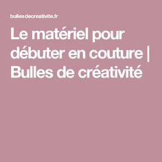 Le matériel pour débuter en couture | Bulles de créativité