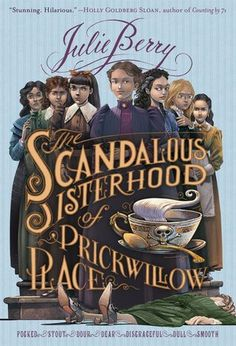 The Scandalous Sisterhood of Prickwillow Place - Julie Berry, pb redesign