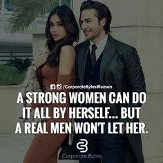 A strong woman can do it by herself, but a real man won't let her