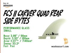 "FCS II Carver Quad Rear Side Bytes  PERFORMANCE GLASS  SMALL (55Kg - 70Kg / 120 - 155 Lbs)  FIN SPECS: Base: 3.86"" / 98mm Depth: 3.93"" / 100mm Area: 11.07""² / 7140mm² Sweep: 33.2º Foil:  ​Flat"