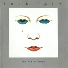 TALK TALK - THE PARTY'S OVER  (1982)