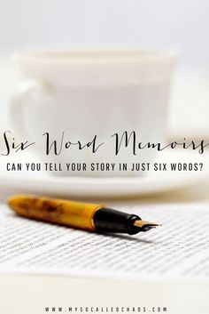 Six Word Memoirs | Can You Tell Your Story in 6 Words?