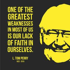 One of the greatest weaknesses in most of us is our lack of faith in ourselves…