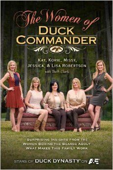The Women of Duck Commander (April 1 2014) by Missy, Korrie, Kay, Lisa and Jessica Robertson.